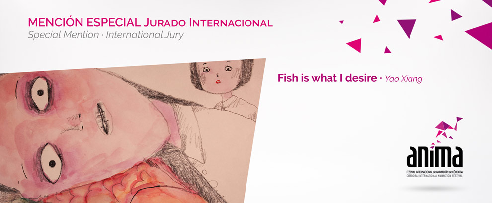 Mención Especial, Jurado Internacional de Cortometrajes: FISH IS WHAT I DESIRE, Yao Xiang