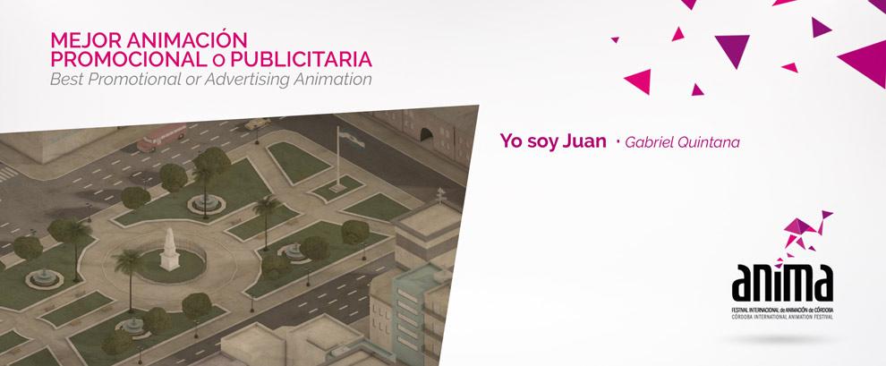 Mejor Animación, Promocional o Publictaria: YO SOY JUAN, Gabriel Quintana